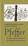 Pfeffer: Rezepte und Geschichten um Macht, Gier...